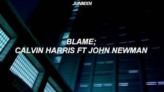 Blame - calvin harris ft. john newman ; español