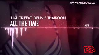 ILLSLICK feat Dennis Thaikoon - All the Time FULL SONG]