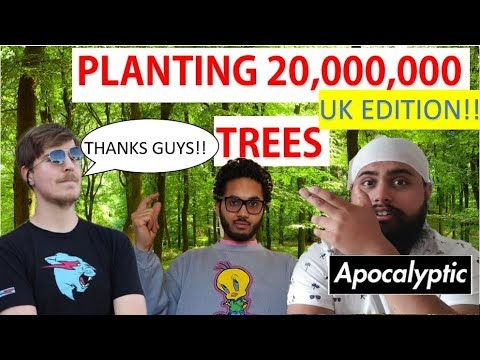 PLANTING 20,000,000 TREES IN THE UK (MR BEAST MADE ME DO IT) PART 1 #TEAMTREES
