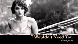 [3.11 MB] Norah Jones - I Wouldn't Need You