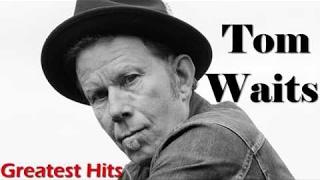 Tom Waits Greatest Hits (FULL ALBUM) - Best of Tom Waits [PLAYLIST HQ/HD]