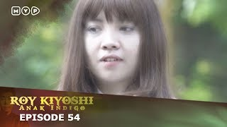 Roy Kiyoshi Anak Indigo Episode 54
