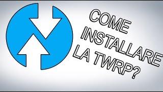 Tutorial - Come installare la TWRP  su qualsiasi dispositivo