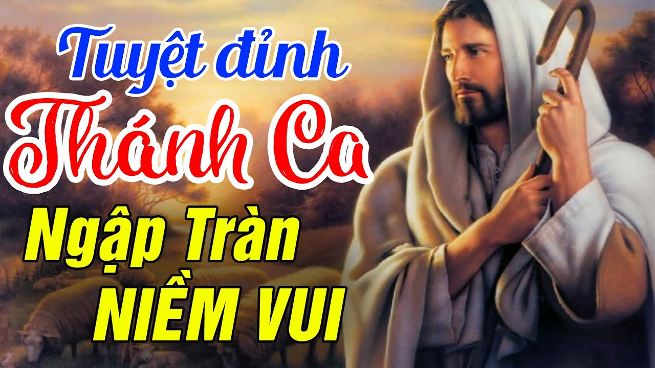 Tuyệt Đỉnh Thánh Ca Thiên Chúa Hay Nhất - Nhạc Thánh Ca Nghe là Cả Ngày Ngập Tràn Niềm Vui