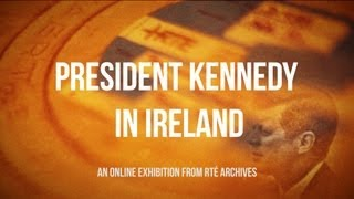 President Kennedy in Ireland: An Online Exhibition from RTÉ Archives