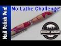 Nail Polish Swirl Pen! NO LATHE Pen Challenge!