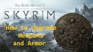 SkyRim | How to Upgrade Armor and Weapons