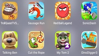 Troll Quest TV,Sausage Run,Red Ball Legend,Sonic Dash,Talking Ben,Cut The Rope,My Tom 2