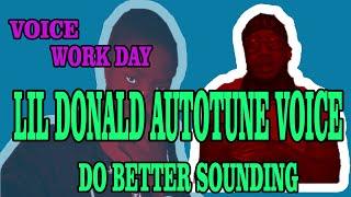VOICE WORK TUTORIAL  LIL DONALD AUTOTUNE DO BETTER (SOUNDING)  FL STUDIO