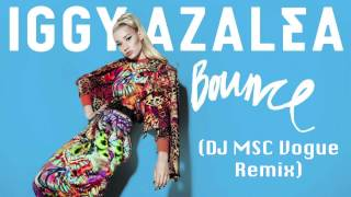 Iggy Azalea- Bounce (DJ MSC Vogue Remix) *FREE DOWNLOAD*