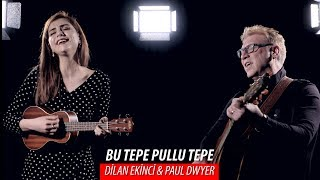 BU TEPE PULLU TEPE - Dilan Ekinci ft  Paul Dwyer  82 Resimi