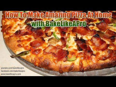 How To Make Amazing Pizza At Home