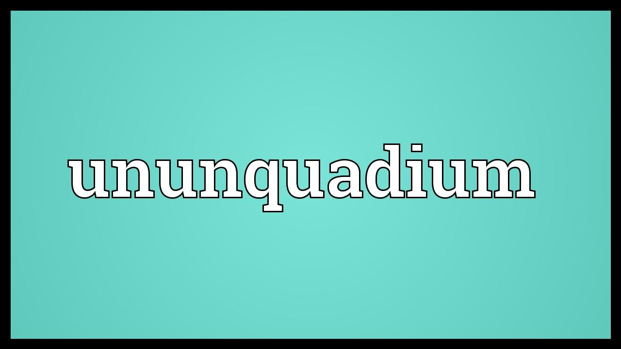 Ununquadium meaning youtube ununquadium meaning urtaz Image collections