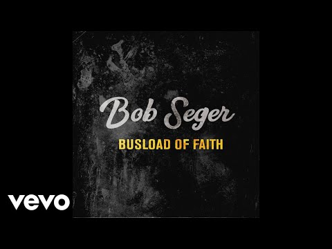 Bob Seger - Busload of Faith (Audio)