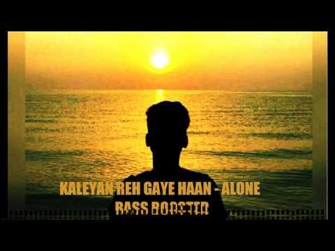 KALEYAN REH GAYE HAAN - ALONE | BASS BOOSTED SONG | LYRICAL