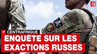 Centrafrique : Enquête sur les exactions russes