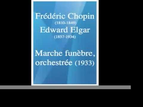 """Frederic Chopin/Edward Elgar (1857-1934) : """"Funeral March"""" orchestrated (1933)"""