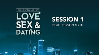 The New Rules for Love, Sex, and Dating, Session 1 - Right Person Myth