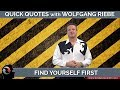 Find Yourself First: 1 Minute Quick Tips with Wolfgang Riebe