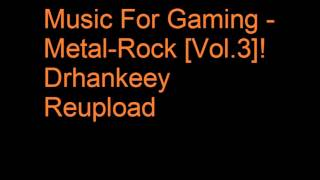 Music For Gaming Metal Rock [Vol.3]! Drhankeey REUPLOAD
