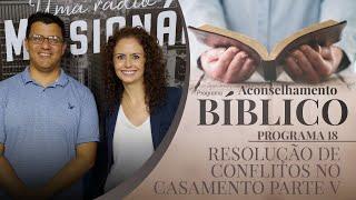 Resolução de Conflitos no Casamento Parte V | Aconselhamento Bíblico
