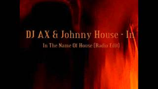 dj ax johnny house in in the name of house radio edit
