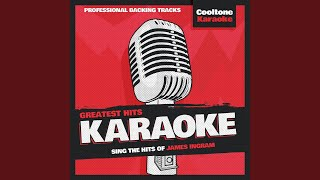 Yah Mo B There (Originally Performed by James Ingram & Michael McDonald) (Karaoke Version)...