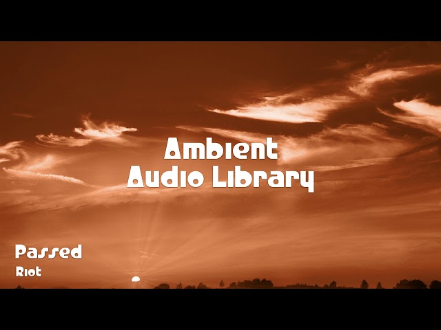 ???? Passed - Riot ???? No Copyright Music ???? Ambient Music