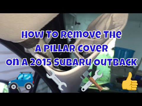 Removing the A pillar cover off a 2015 Subaru Outback
