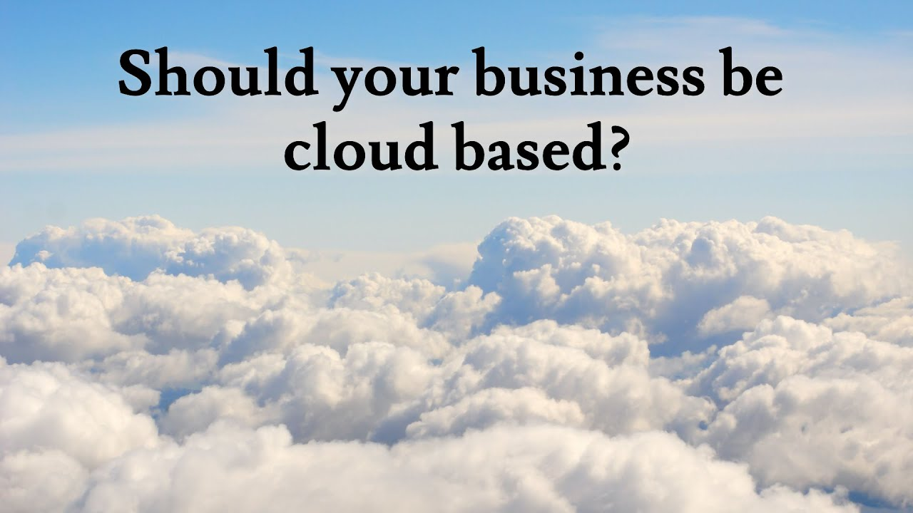 Should your business be cloud based?