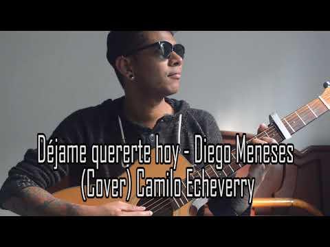 Déjame quererte hoy - Diego Meneses (Cover) Camilo Echeverry