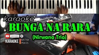Karaoke||BUNGA NA RARA||(Nirwana Trio)Suara PRIA||Live Keyboard Cipt: Ir.Richard Sianturi