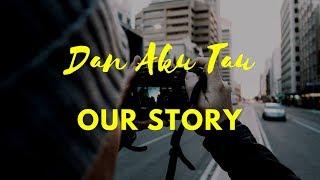 Our Story - Dan Aku Tau