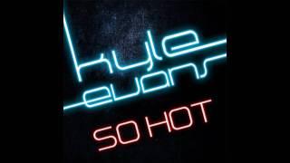 Kyle Evans - So Hot (Anton Wick Remix Edit)