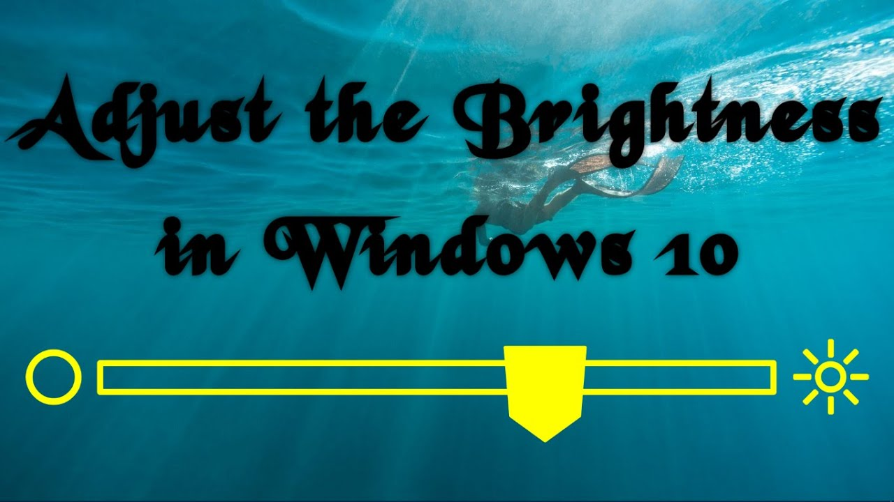 How to make my screen brighter windows 10 - Adjust The Brightness In Windows 10