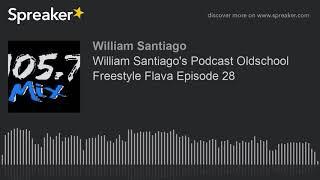 William Santiago's Podcast Oldschool Freestyle Flava Episode 28