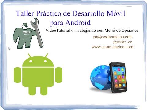 VideoTutorial 6 Taller Práctico Desarrollo Móvil para Android. Trabajando con Menús de Opciones