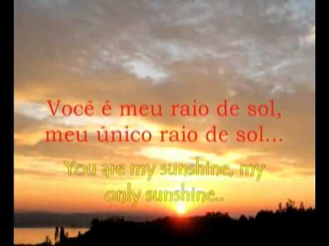 You are my sunshine  Você é meu raio de sol