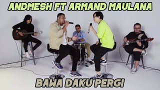 ANDMESH FT ARMAND MAULANA - Bawa Daku Pergi ( Live Cover )