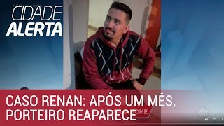 Caso Renan: família reencontra porteiro após um mês