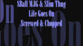 8Ball MJG Slilm Thug Life Goes On Chopped & Screwed.wmv