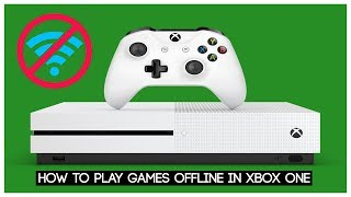 How To Play Games Offline On Your Xbox One