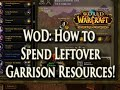 WoD: How to Spend Extra Garrison Resources & Make Gold Doing it! Guide for Patch 6.0.3