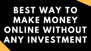 Best Way To Make Money Online Without Any Investment