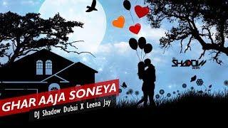 Ghar Aaja Soneya Cover DJ Shadow Dubai X Leena Jay Mp3 Song Download
