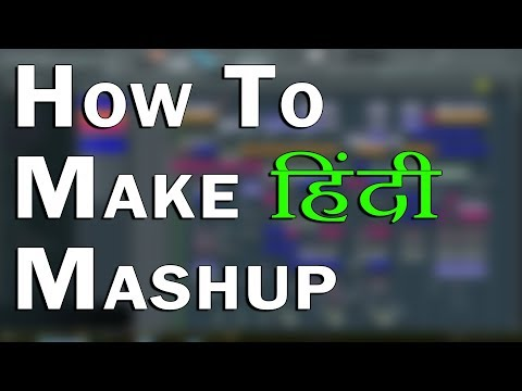 How to make Bollywood Hindi Song Mashup in fl studio In Hindi - Urdu - Madan verma