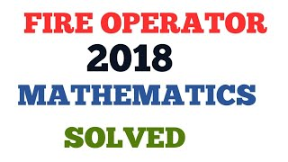 470. WB PSC FIRE OPERATOR 2018 MATHEMATICS SOLVE FULLY WITH  RIGHT ANSWER KEY