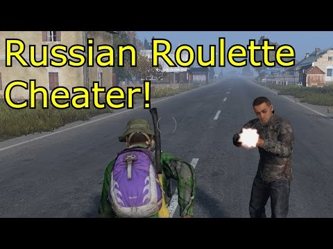 DayZ - Russian Roulette Cheater