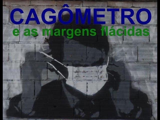Cagômetro e as margens flácidas /Cagómetro y los márgenes flácidos. (subtitulos)
