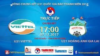 FULL | U21 Viettel vs U21 HAGL | Chung kết - Giải bóng đá U21 Quốc gia Báo Thanh Niên 2017 thumbnail